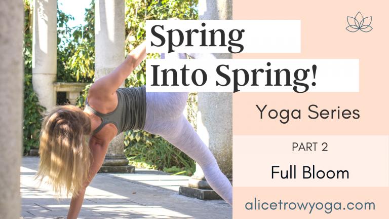 Part 2: Full Bloom (Fluid Vinyasa Flow) – Spring into Spring Yoga Series
